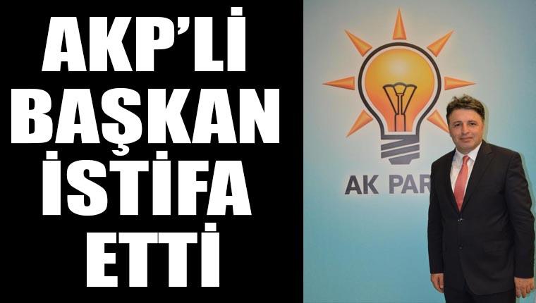 AKP'li başkan istifa etti