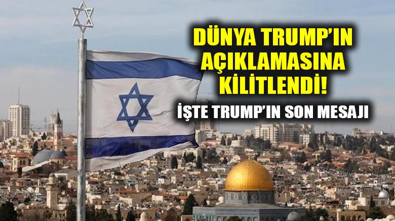 Dünya ABD'nin Kudüs kararına kilitlendi: Tüm gözler Trump'da!