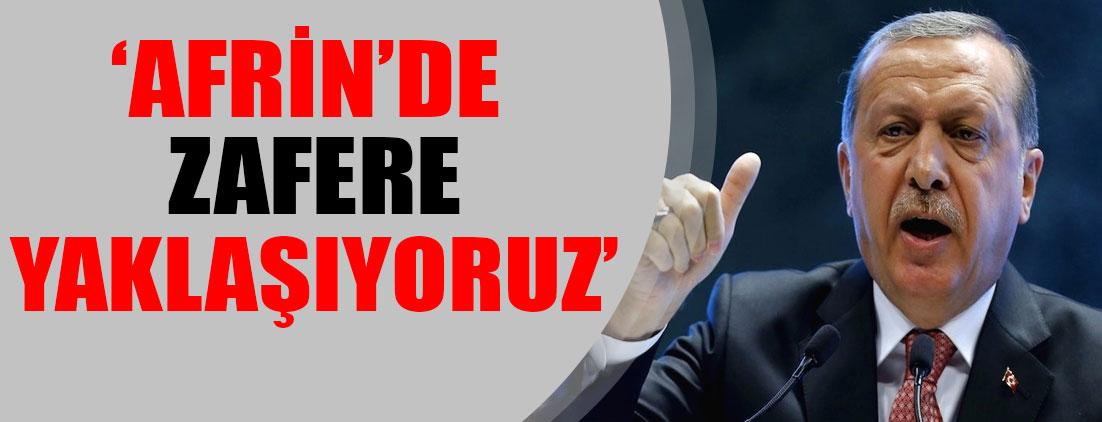 Cumhurbaşkanı Erdoğan: Afrin'de zafere yaklaşıyoruz