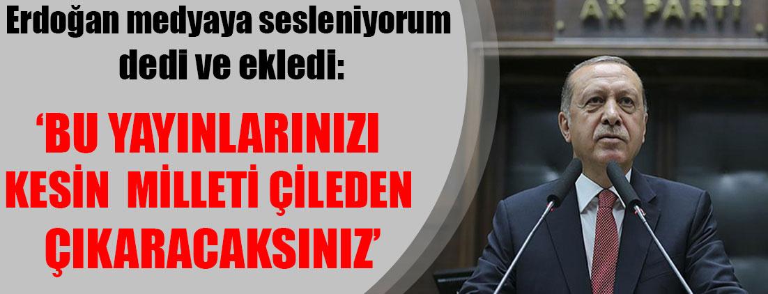 Erdoğan medyaya seslendi: Bu yayınlarınızı kesin