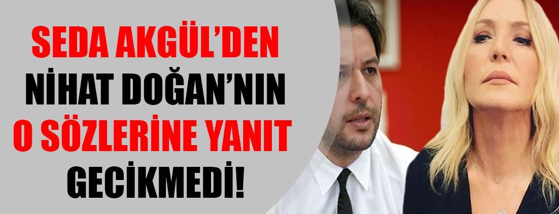 Seda Akgül, Nihat Doğan'ın o sözleri karşısında daha fazla sessiz kalmadı!