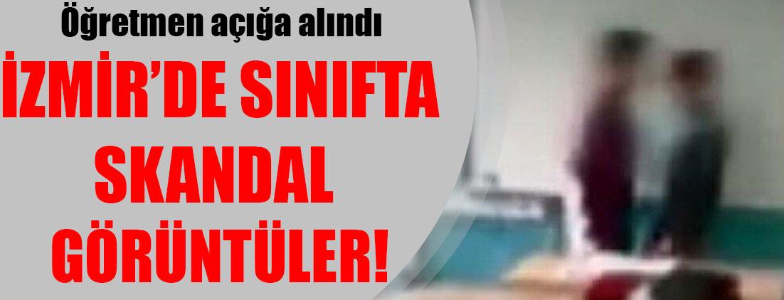 İzmir'de sınıfta skandal görüntüler