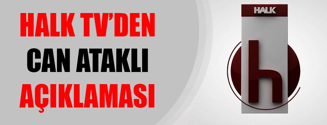 Halk TV'den Can Ataklı açıklaması