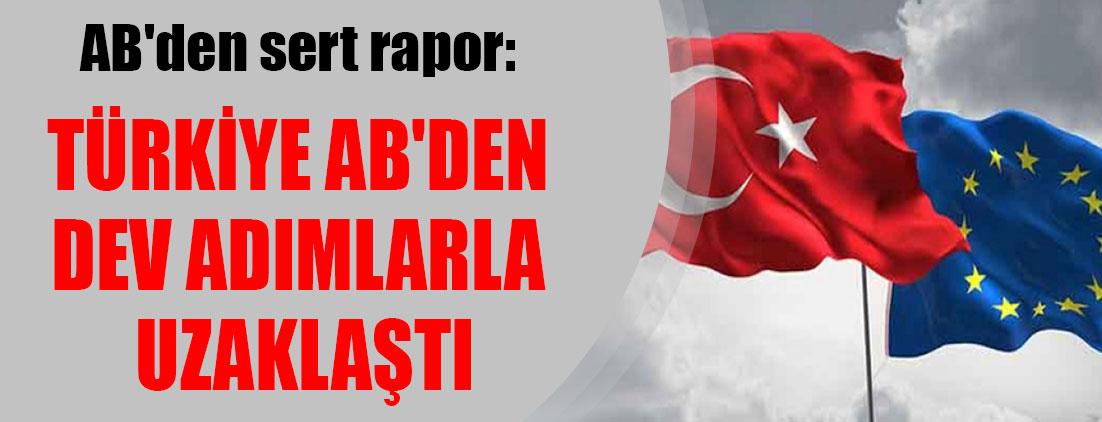 AB'den sert rapor: Türkiye AB'den dev adımlarla uzaklaştı