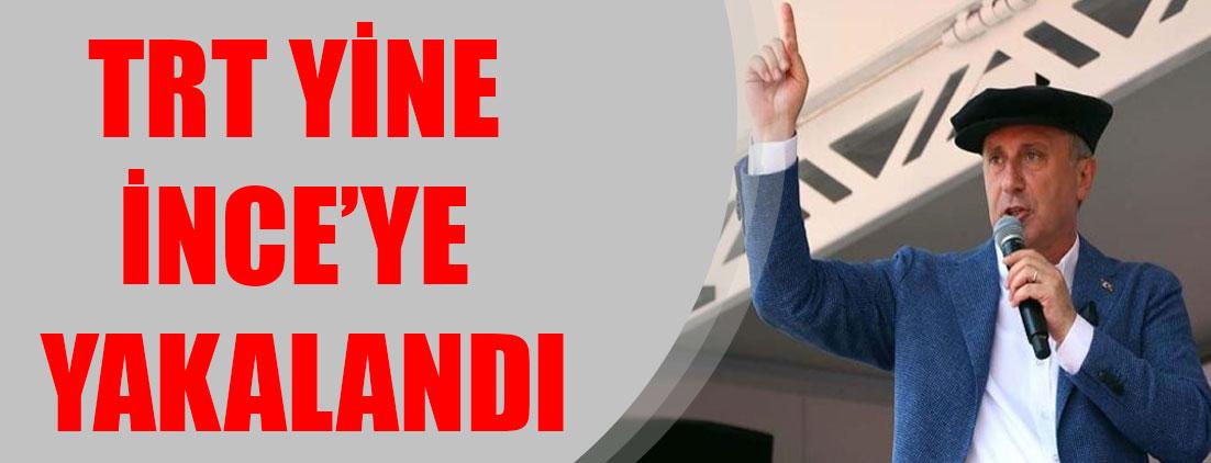 TRT yine İnce'ye yakalandı