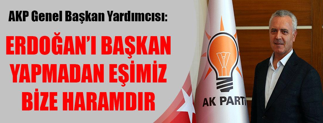 AKP Genel Başkan Yardımcısı'ndan şok sözler: Erdoğan'ı başkan yapmadan eşimiz bize haramdır