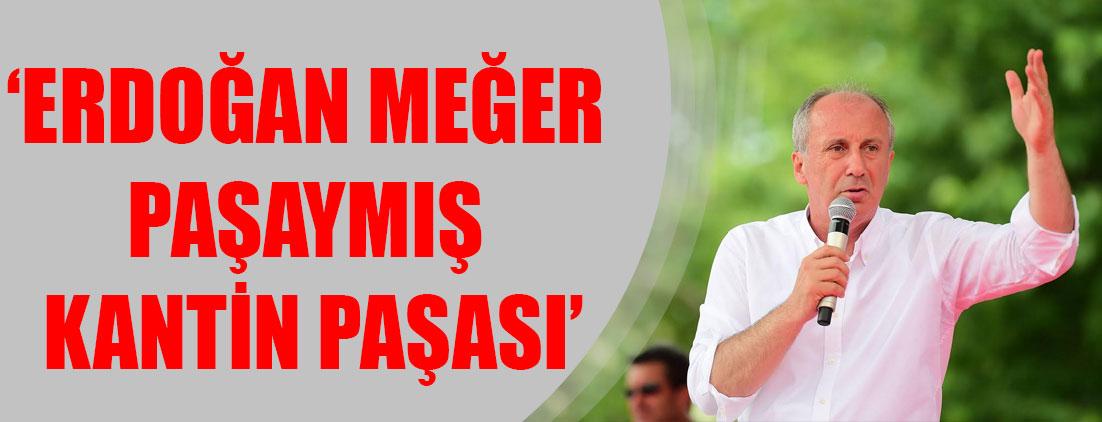 Muharrem İnce: Erdoğan meğer paşaymış, kantin paşası