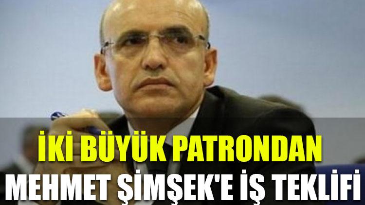 İki büyük patrondan Mehmet Şimşek'e iş teklifi