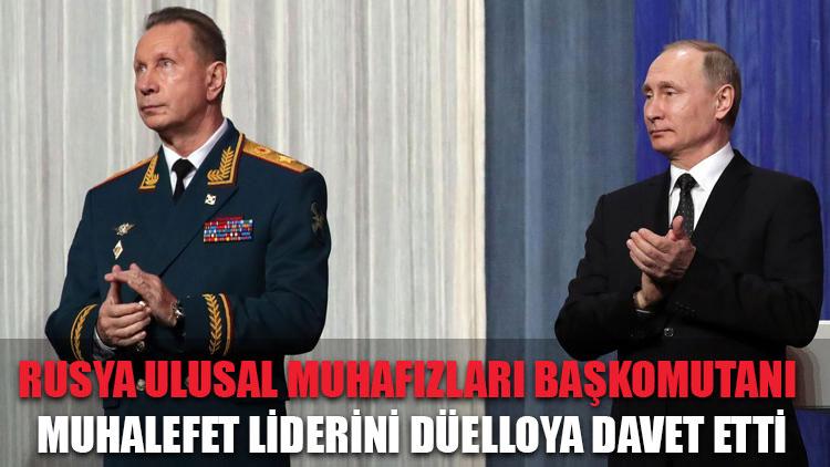 Rusya Ulusal Muhafızları Başkomutanı, muhalefet liderini düelloya davet etti