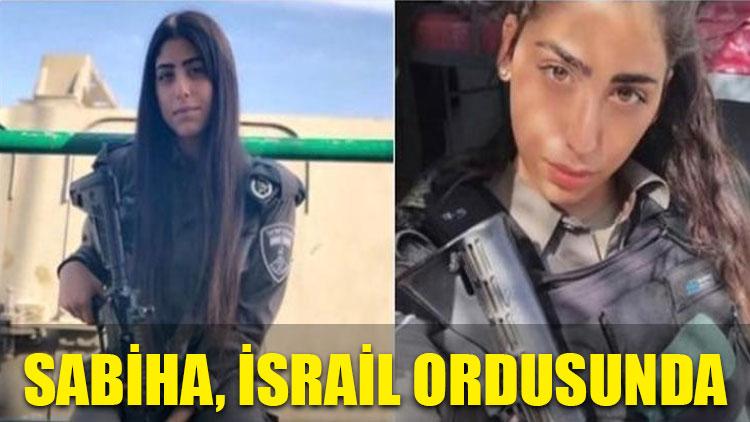 Sabiha, İsrail ordusunda!