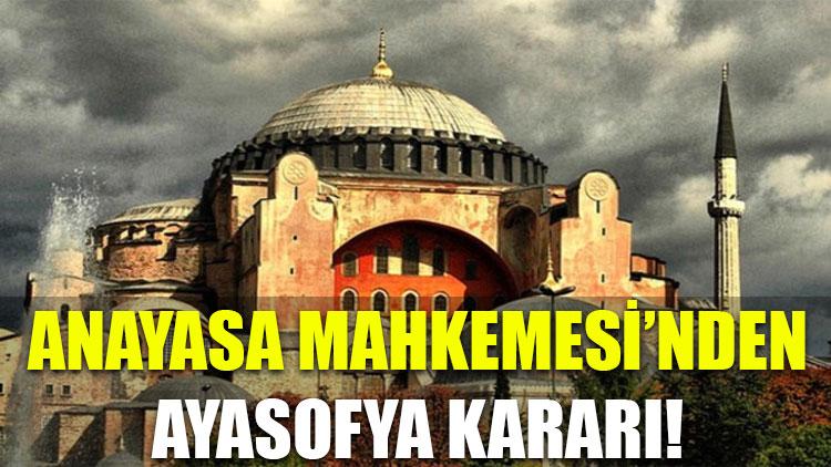 Anayasa Mahkemesi'nden Ayasofya kararı!