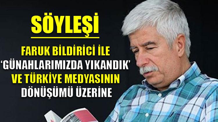 """Söyleşi   Faruk Bildirici ile """"Günahlarımızda Yıkandık"""" ve Türkiye medyasının dönüşümü üzerine"""
