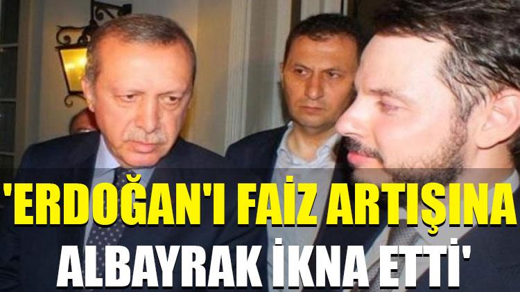 'Erdoğan'ı faiz artışına Berat Albayrak ikna etti'