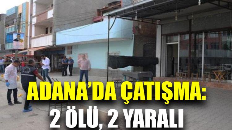 Adana'da çatışma: 2 ölü, 2 yaralı