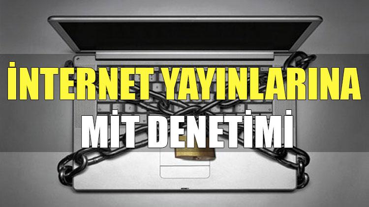İnternet yayınlarına MİT denetimi!