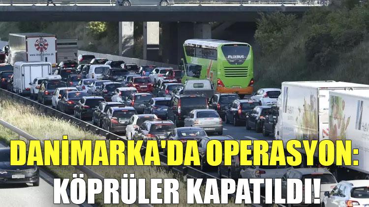 Danimarka'da operasyon: Köprüler kapatıldı!