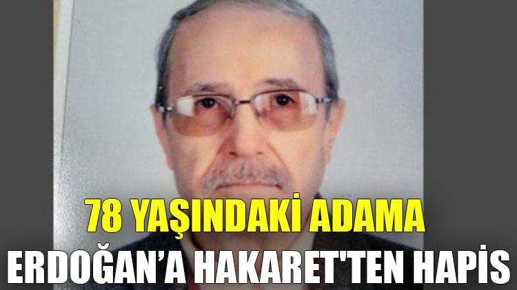 78 yaşındaki adama 'Erdoğan'a hakaret'ten hapis