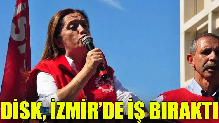 DİSK İzmir'de iş bıraktı