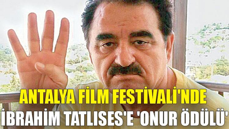 Antalya Film Festivali'nde İbrahim Tatlıses'e 'Onur Ödülü'