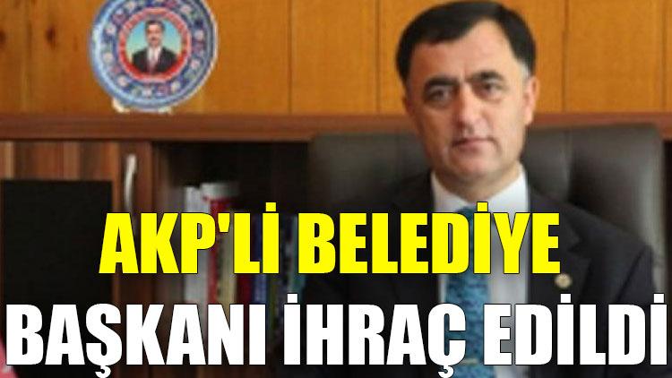 AKP'li Belediye Başkanı ihraç edildi