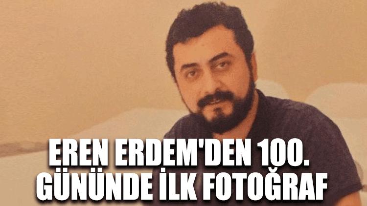 Eren Erdem'den 100. gününde ilk fotoğraf