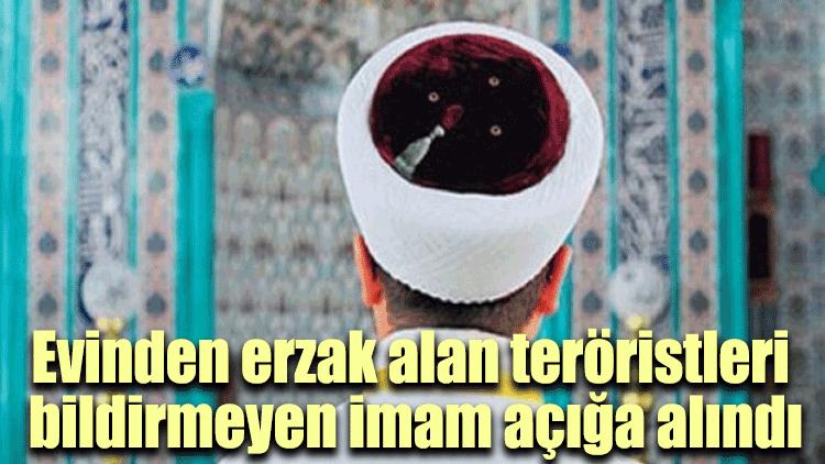 Evinden erzak alan teröristleri bildirmeyen imam açığa alındı