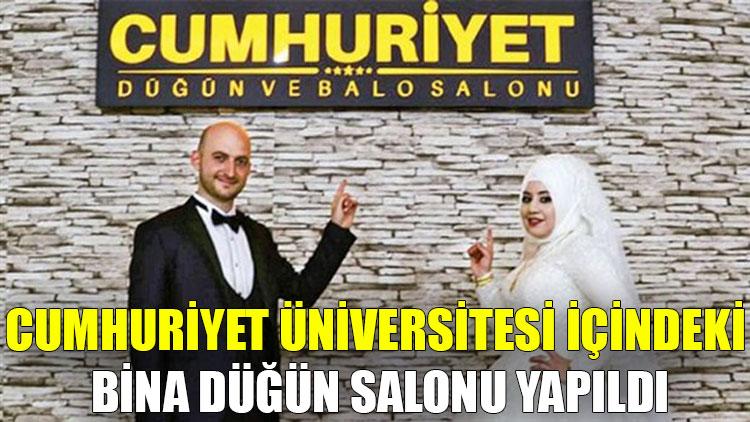 Cumhuriyet Üniversitesi içerisindeki bina düğün salonu yapıldı