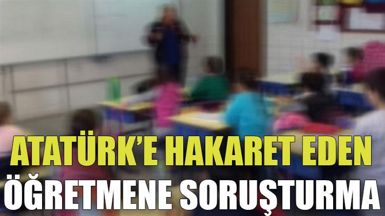 Malatya'da Atatürk'e hakaret eden öğretmen hakkında inceleme başlatıldı