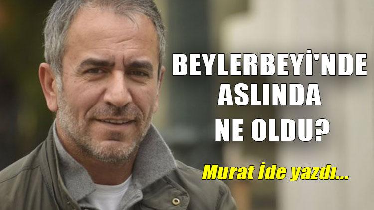 Konuk yazar: Murat İde | Beylerbeyi'nde aslında ne oldu?