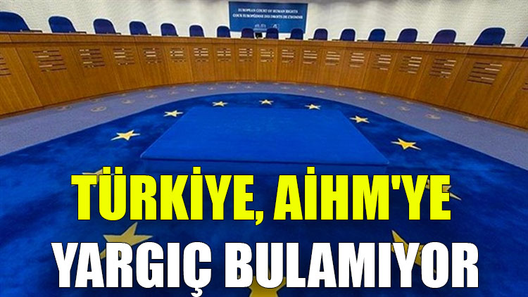 Türkiye, AİHM'ye yargıç bulamıyor