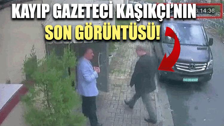 Kayıp gazeteci Kaşıkçı'nın son görüntüleri ortaya çıktı