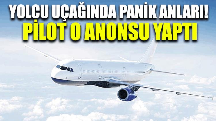 Yolcu uçağında panik anları! Pilot o anonsu yaptı
