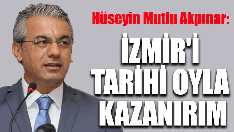 Hüseyin Mutlu Akpınar: İzmir'i tarihi oyla kazanırım
