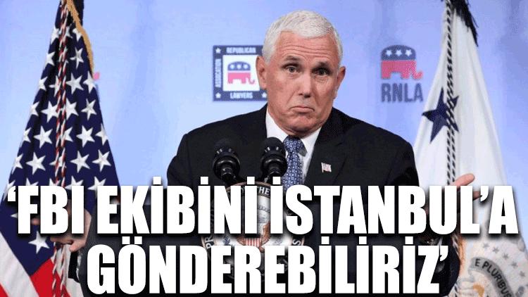 ABD: FBI ekibini İstanbul'a gönderebiliriz