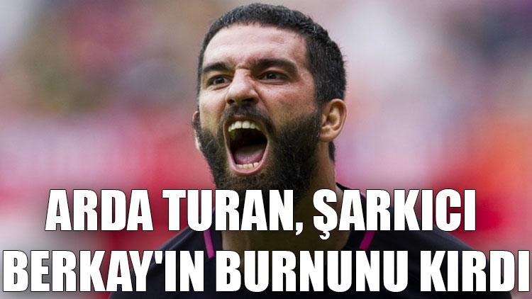 Arda Turan, şarkıcı Berkay'ın burnunu kırdı