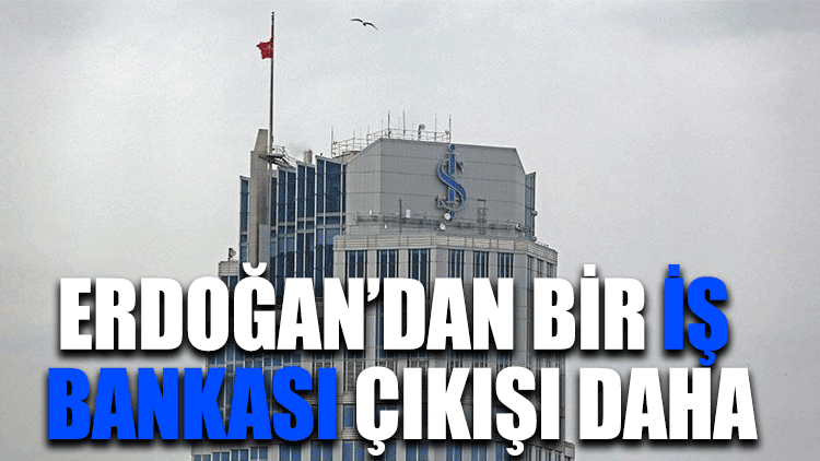 Erdoğan'dan bir İş Bankası çıkışı daha