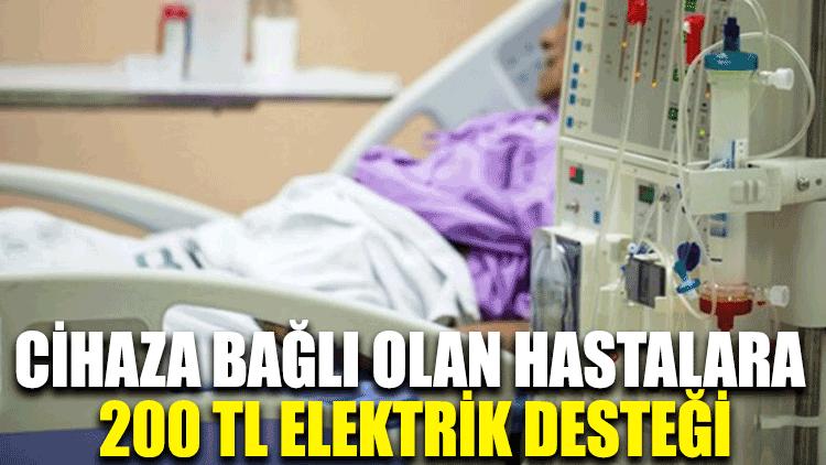 Cihaza bağlı olan hastalara 200 TL elektrik desteği
