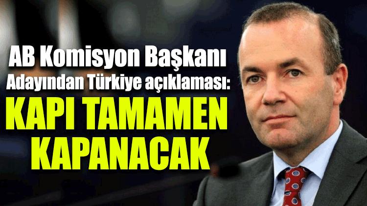 AB Komisyon Başkanı adayından Türkiye açıklaması: Kapı tamamen kapanacak