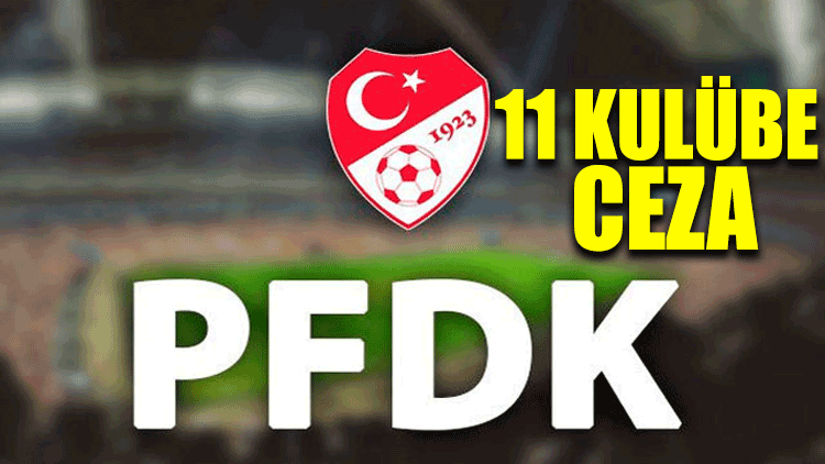 PFDK'dan 11 kulübe ceza