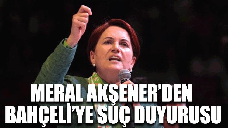 Meral Akşener'den Bahçeli'ye suç duyurusu