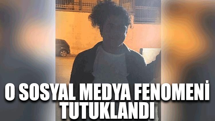 O sosyal medya fenomeni tutuklandı