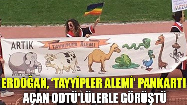 """Erdoğan, """"Tayyipler Alemi"""" pankartı açan ODTÜ'lülerle görüştü"""