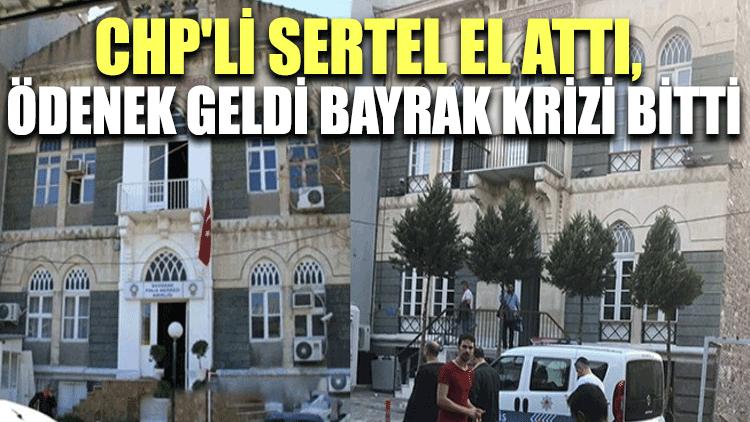 CHP'li Sertel el attı, ödenek geldi bayrak krizi bitti