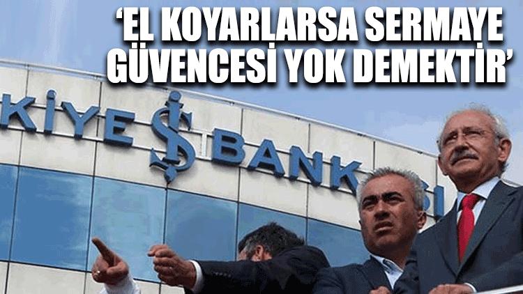 Kılıçdaroğlu'ndan İş Bankası yorumu: Hisselere el konması sermayenin güvencesi olmadığı anlamına gelir
