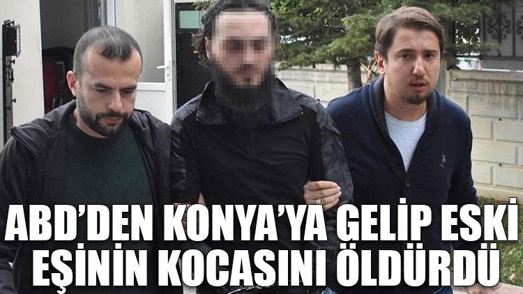 ABD'den Konya'ya gelip eski eşinin kocasını öldürdü