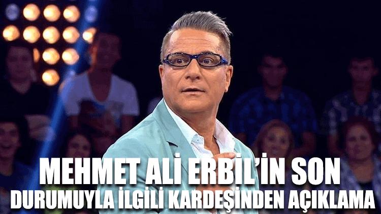 Mehmet Ali Erbil'in son durumuyla ilgili kardeşinden açıklama