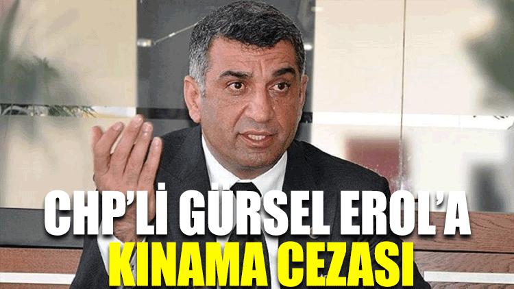 CHP'li Gürsel Erol'a kınama cezası