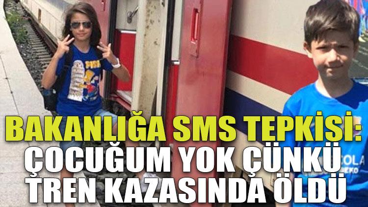 Bakanlığa SMS tepkisi: Çocuğum yok çünkü tren kazasında öldü