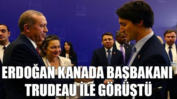Erdoğan Kanada Başbakanı Trudeau ile görüştü