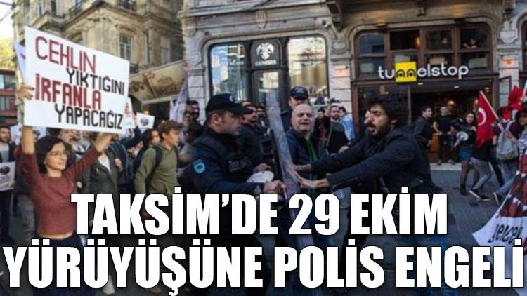 Taksim'de 29 Ekim yürüyüşüne polis engeli